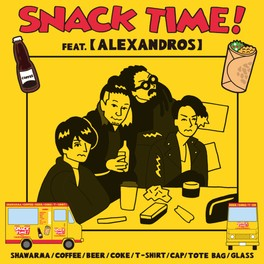 SNACK TIME! FEAT. 「ALEXANDROS」