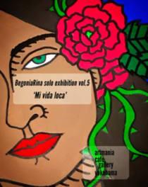 BegoniaRina solo exhibition vol.5 'Mi vida loca'